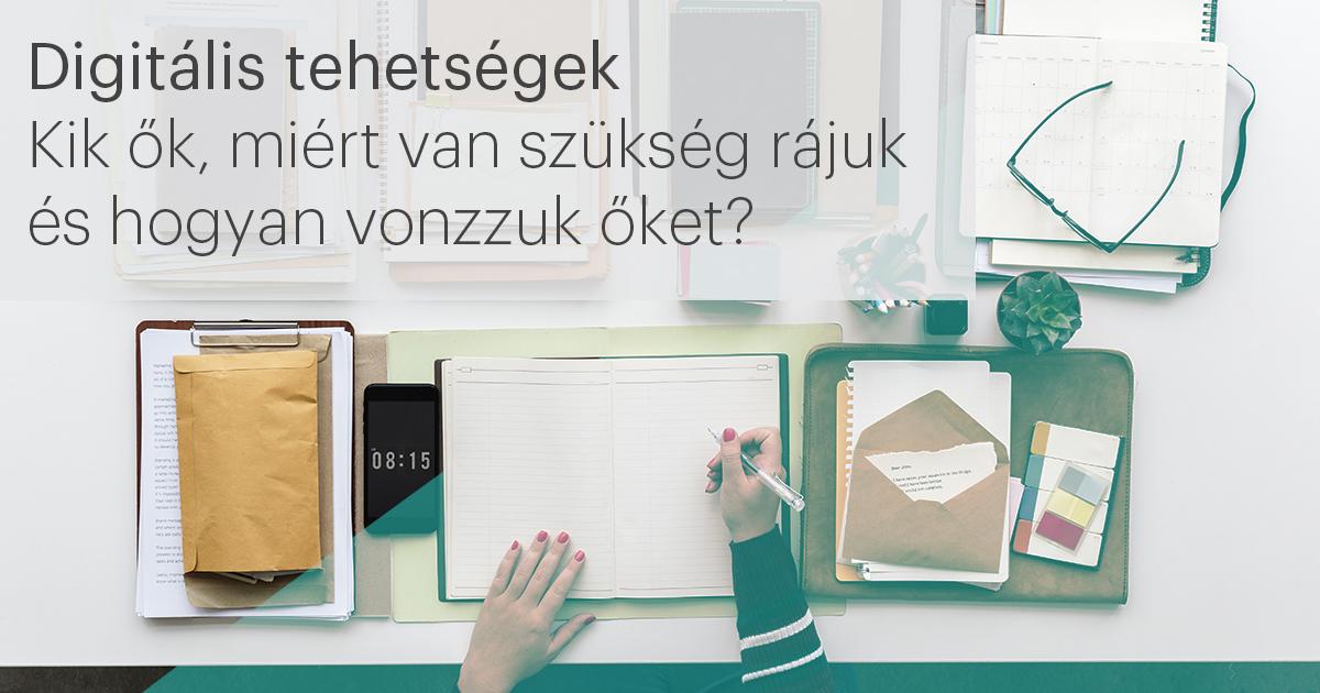 Digitális tehetség – Kik ők, miért van szükség rájuk és hogyan vonzzuk őket?