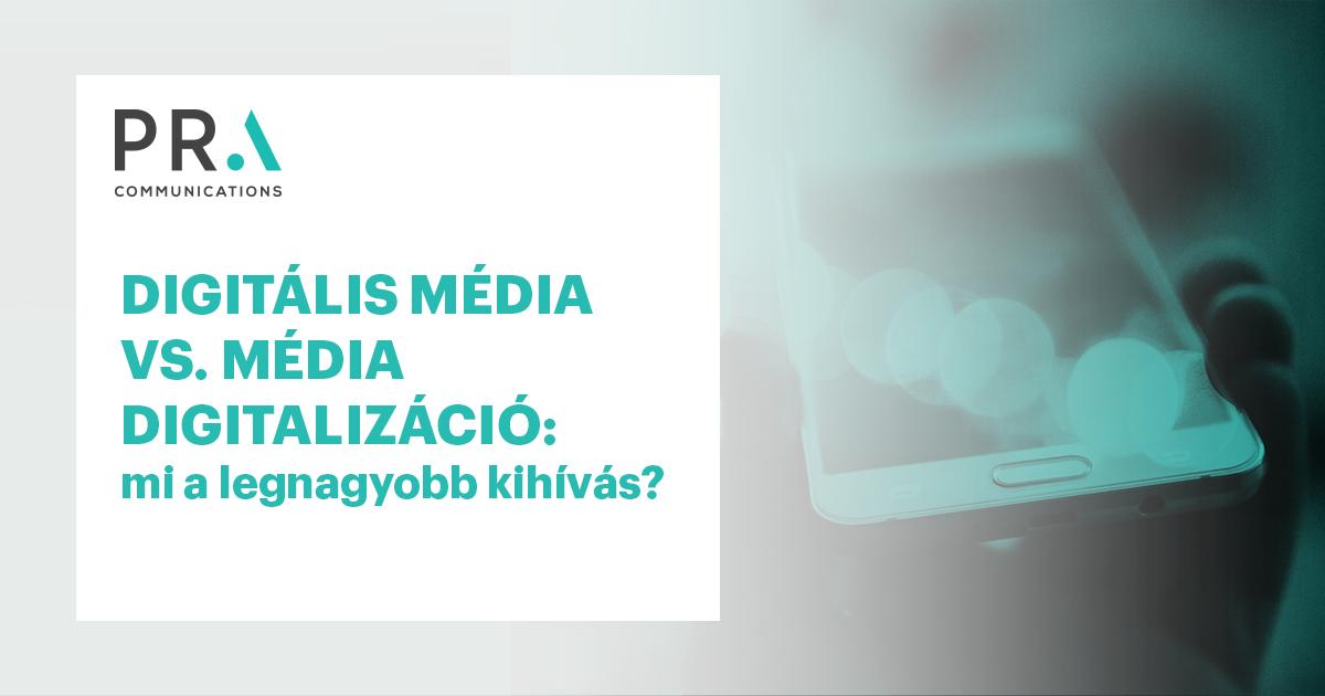 Digitális média vs. média digitalizáció: mi a legnagyobb kihívás?